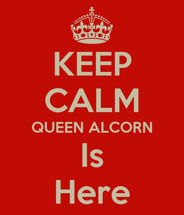 KEEP CALM QUEEN ALCORN Is Here