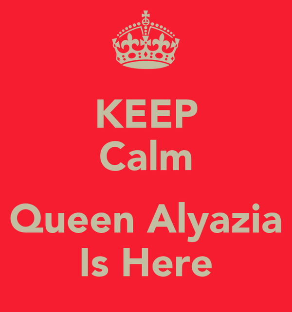 KEEP Calm  Queen Alyazia Is Here