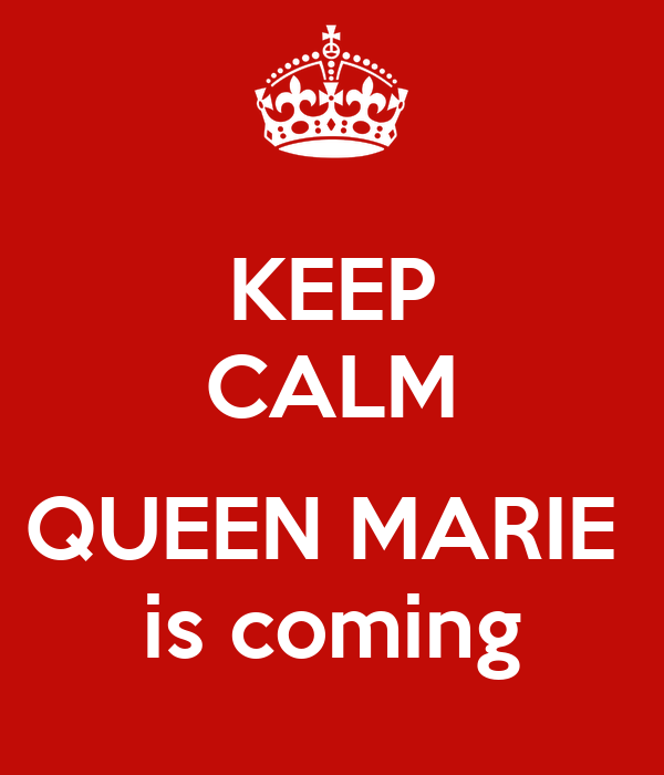 KEEP CALM  QUEEN MARIE  is coming