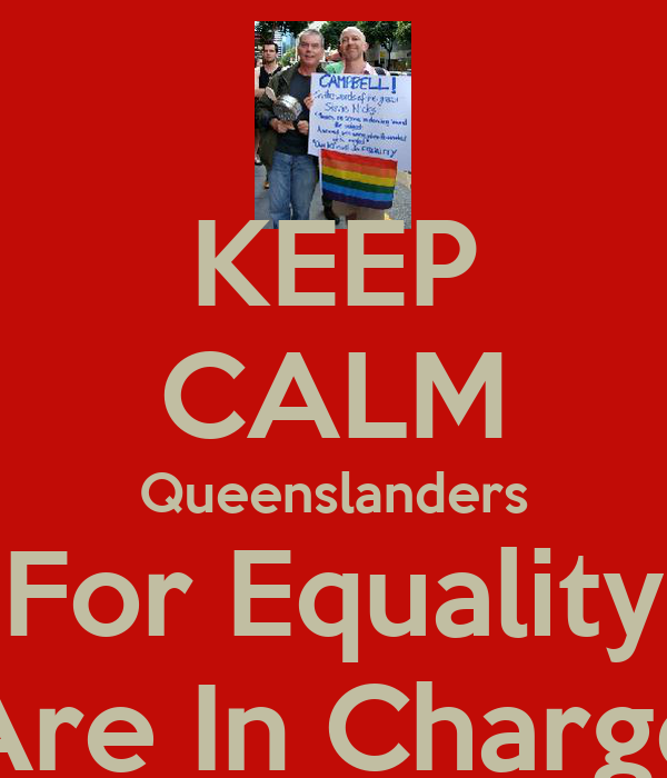 KEEP CALM Queenslanders For Equality Are In Charge