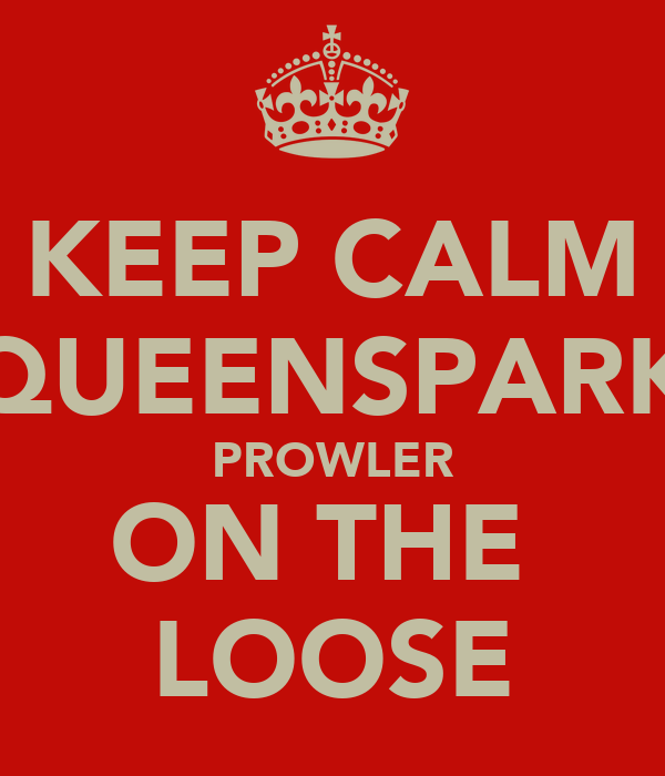 KEEP CALM QUEENSPARK PROWLER ON THE  LOOSE