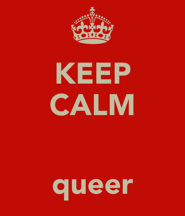KEEP CALM   queer