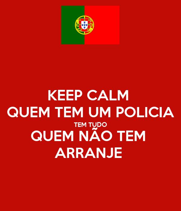 KEEP CALM  QUEM TEM UM POLICIA TEM TUDO QUEM NÃO TEM  ARRANJE