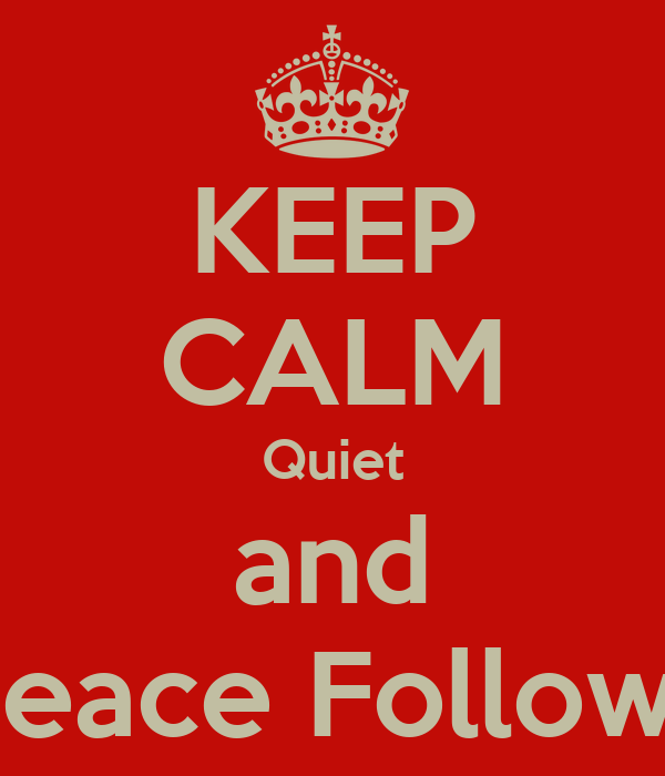 KEEP CALM Quiet and Peace Follows