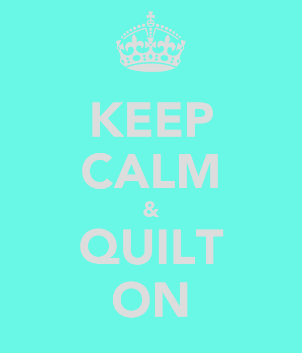 KEEP CALM & QUILT ON