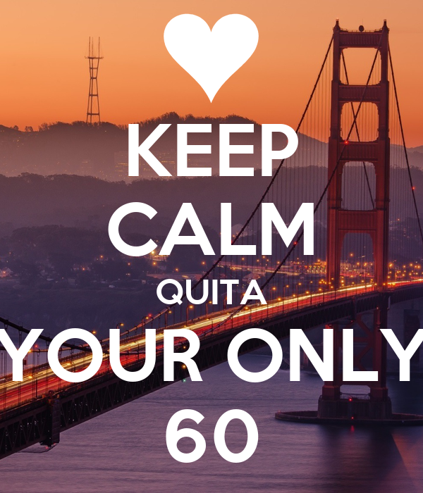 KEEP CALM QUITA YOUR ONLY 60