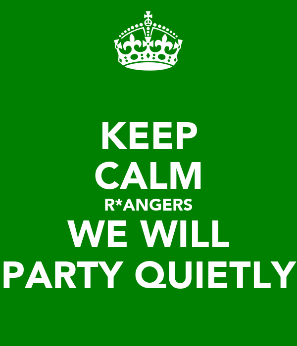 KEEP CALM R*ANGERS WE WILL PARTY QUIETLY
