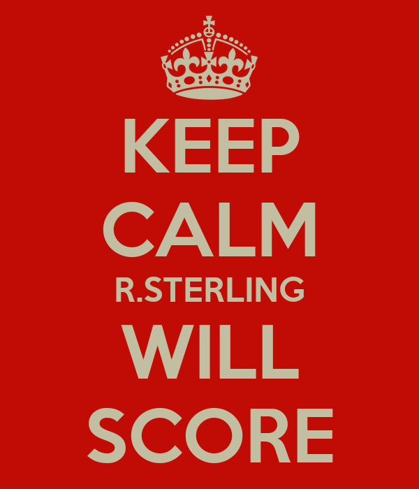 KEEP CALM R.STERLING WILL SCORE