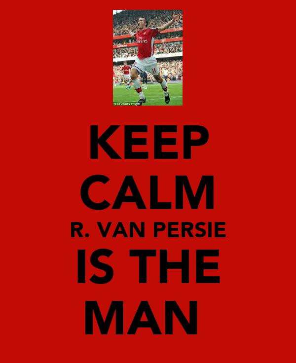 KEEP CALM R. VAN PERSIE IS THE MAN