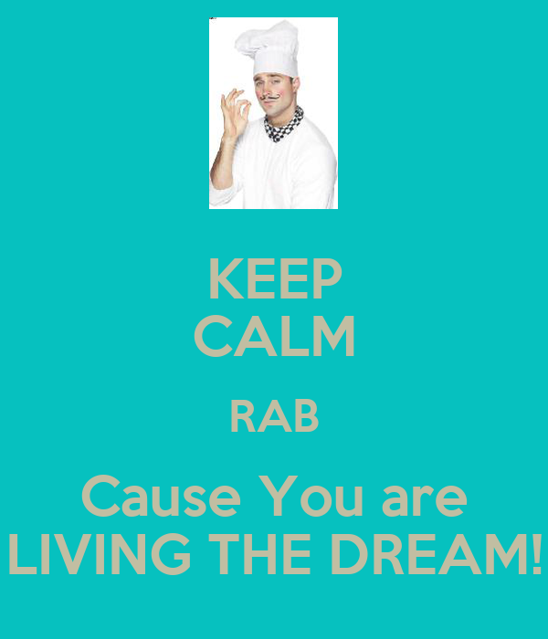 KEEP CALM RAB Cause You are LIVING THE DREAM!