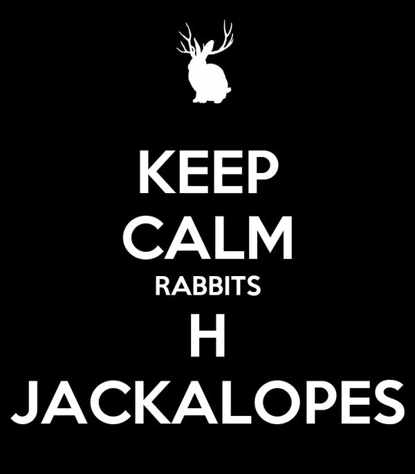 KEEP CALM RABBITS H JACKALOPES