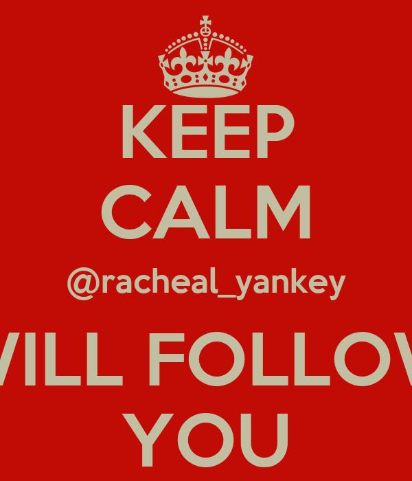 KEEP CALM @racheal_yankey WILL FOLLOW YOU