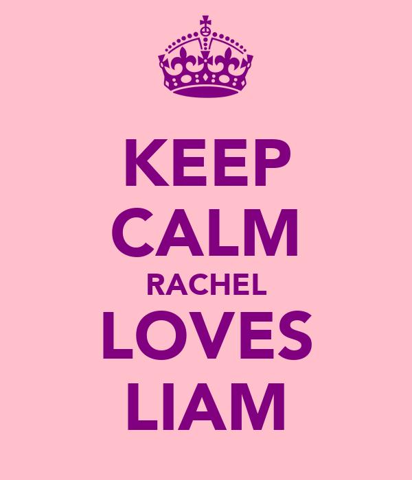KEEP CALM RACHEL LOVES LIAM