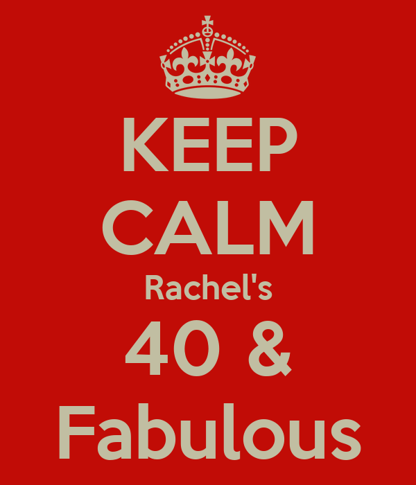 KEEP CALM Rachel's 40 & Fabulous