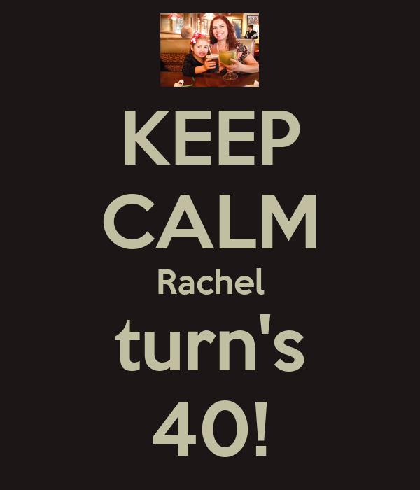 KEEP CALM Rachel turn's 40!