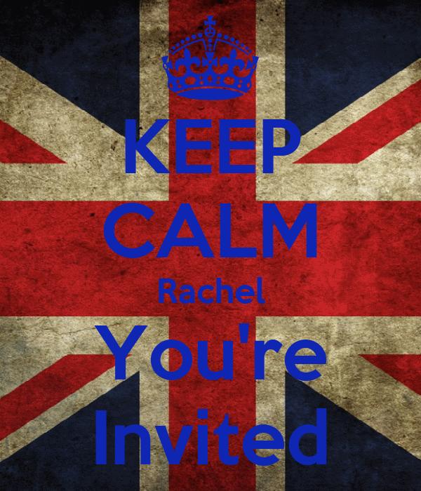 KEEP CALM Rachel You're Invited