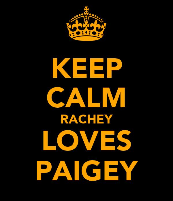 KEEP CALM RACHEY LOVES PAIGEY