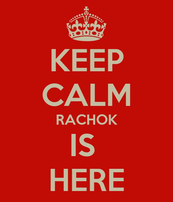 KEEP CALM RACHOK IS  HERE