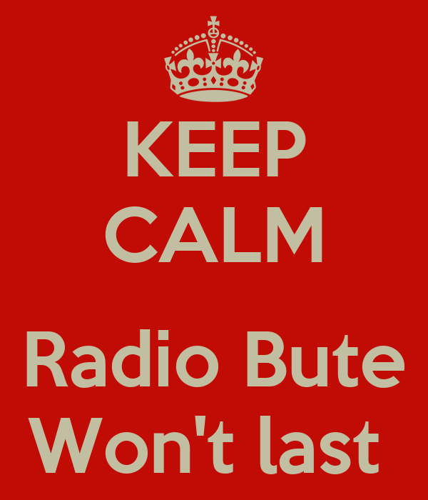 KEEP CALM  Radio Bute Won't last