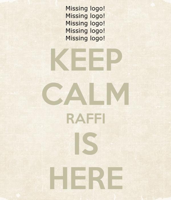 KEEP CALM RAFFI IS HERE