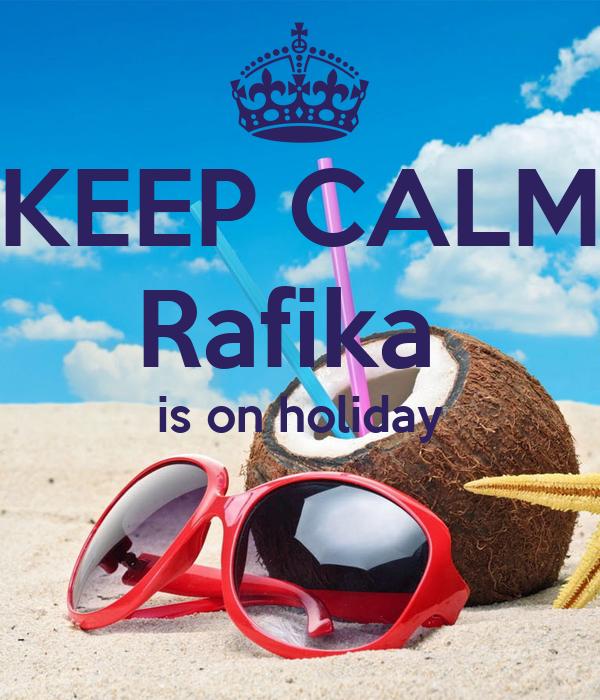 KEEP CALM Rafika  is on holiday