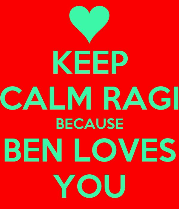 KEEP CALM RAGI BECAUSE BEN LOVES YOU