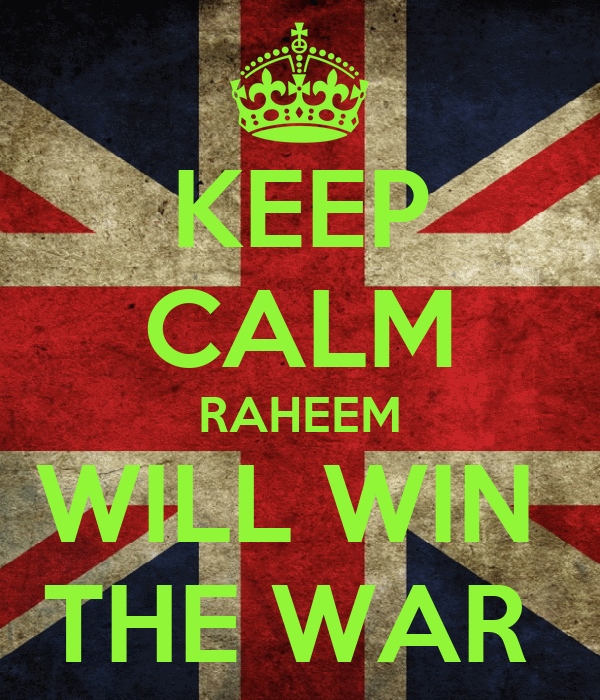 KEEP CALM RAHEEM WILL WIN  THE WAR