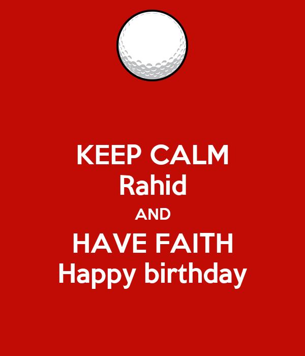 KEEP CALM Rahid AND HAVE FAITH Happy birthday