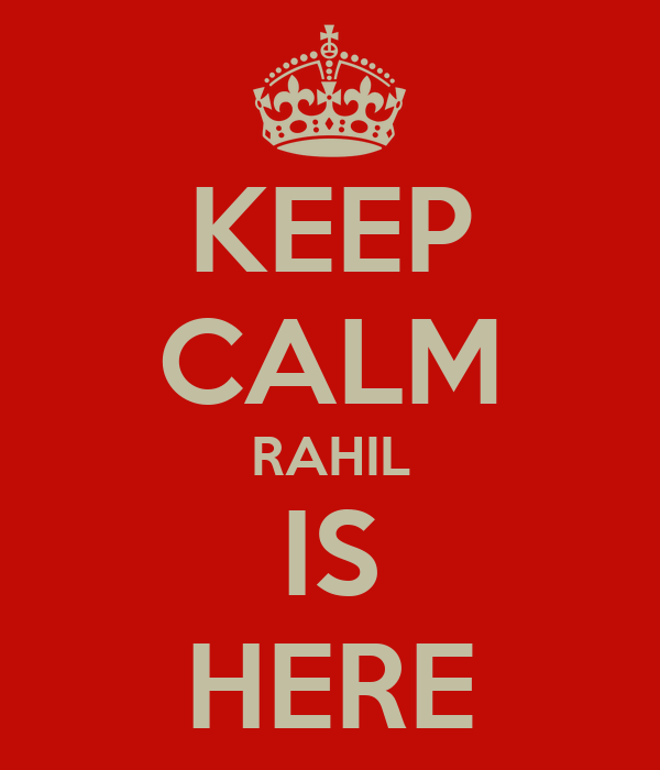 KEEP CALM RAHIL IS HERE
