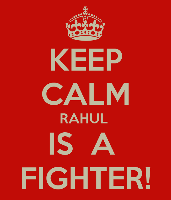 KEEP CALM RAHUL  IS  A  FIGHTER!