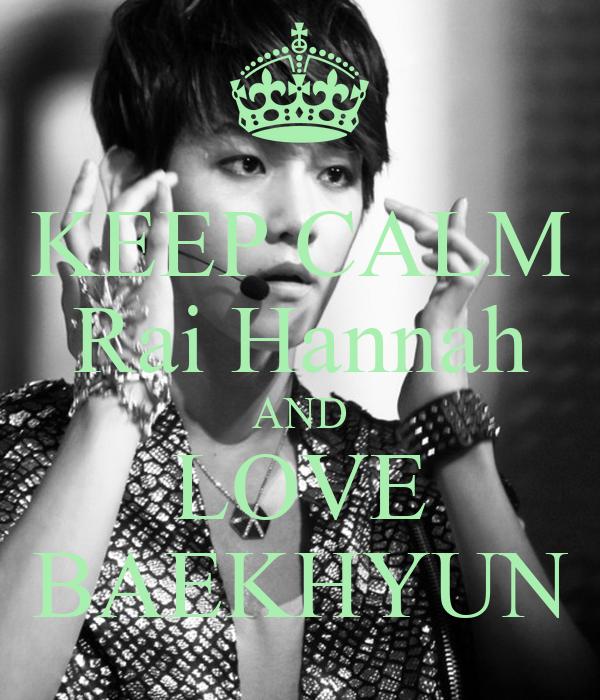KEEP CALM Rai Hannah AND LOVE BAEKHYUN