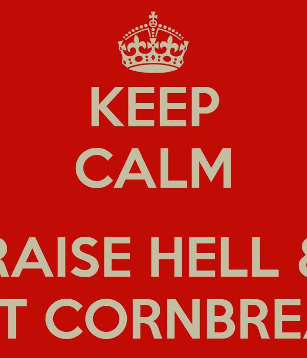 KEEP CALM  RAISE HELL & EAT CORNBREAD