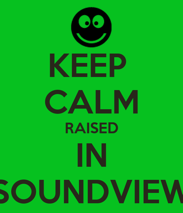 KEEP  CALM RAISED IN SOUNDVIEW