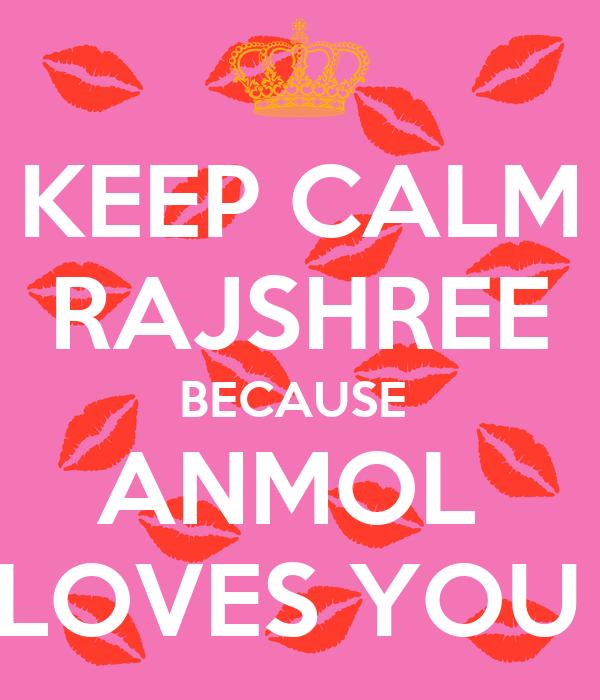 KEEP CALM  RAJSHREE  BECAUSE  ANMOL  LOVES YOU