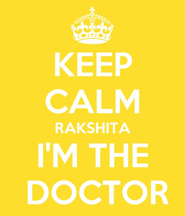 KEEP CALM RAKSHITA I'M THE  DOCTOR