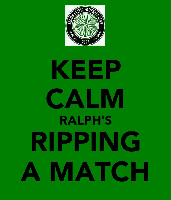 KEEP CALM RALPH'S RIPPING A MATCH
