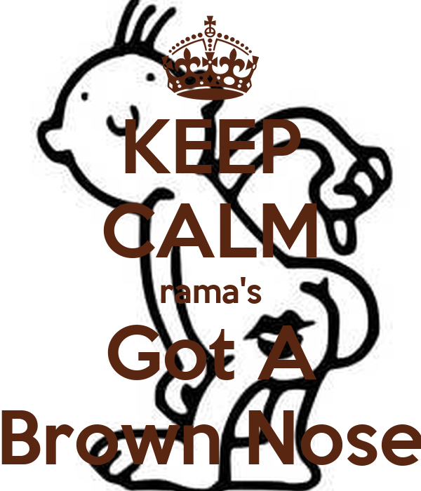 KEEP CALM rama's Got A Brown Nose
