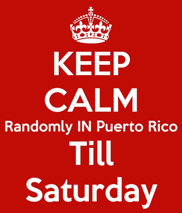 KEEP CALM Randomly IN Puerto Rico Till Saturday
