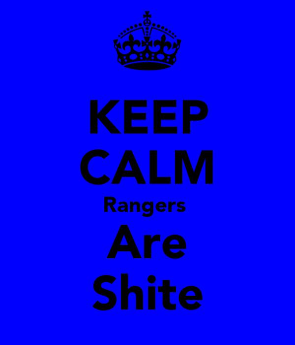 KEEP CALM Rangers  Are Shite
