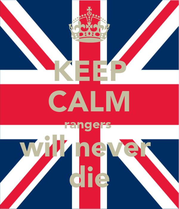 KEEP CALM rangers  will never  die