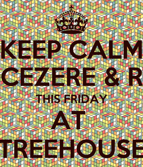 KEEP CALM RARESH, CEZERE & ROUSTAM THIS FRIDAY AT  TREEHOUSE