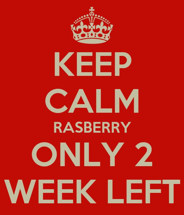KEEP CALM RASBERRY ONLY 2 WEEK LEFT