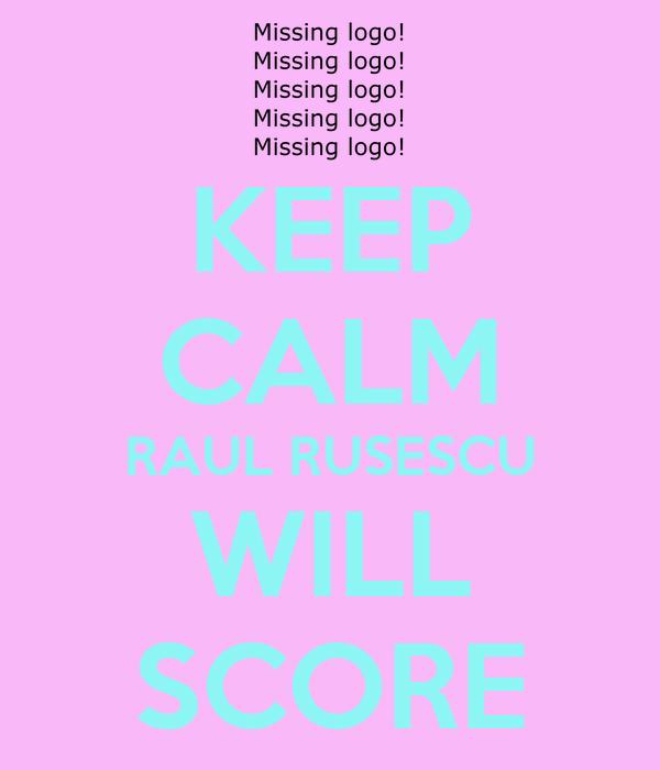 KEEP CALM RAUL RUSESCU WILL SCORE
