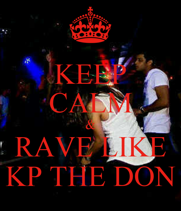 KEEP CALM & RAVE LIKE KP THE DON
