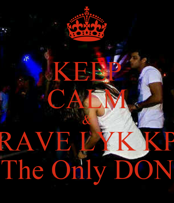 KEEP CALM & RAVE LYK KP The Only DON