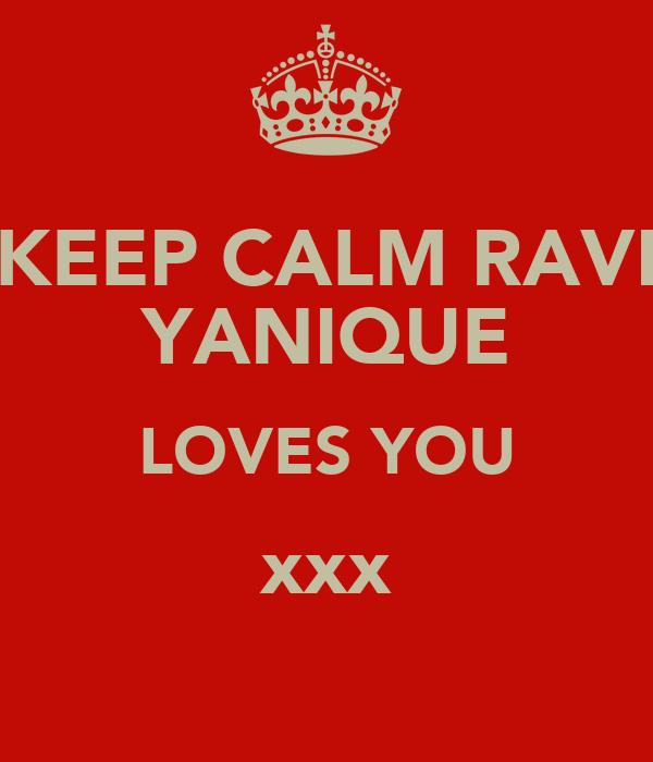 KEEP CALM RAVI YANIQUE LOVES YOU xxx