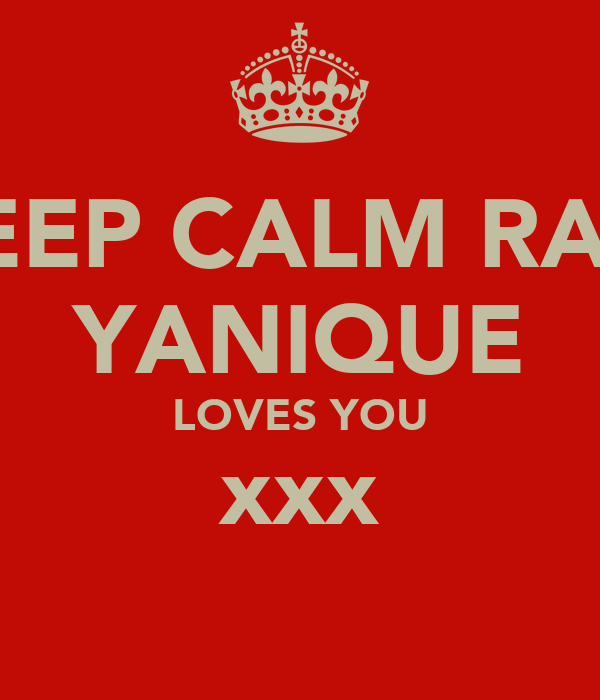 KEEP CALM RAVI YANIQUE LOVES YOU xxx
