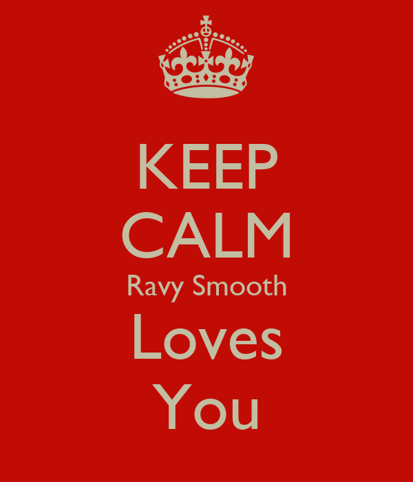 KEEP CALM Ravy Smooth Loves You