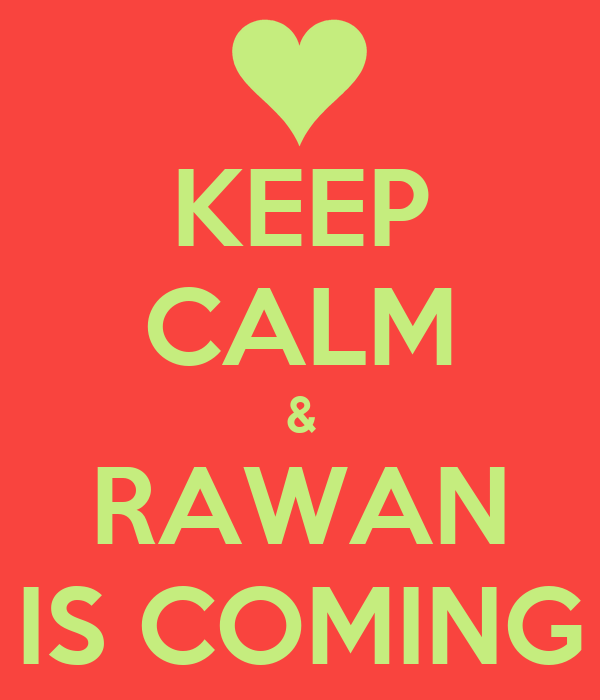 KEEP CALM & RAWAN IS COMING