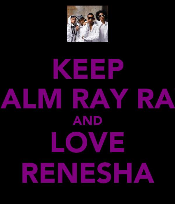 KEEP CALM RAY RAY AND LOVE RENESHA
